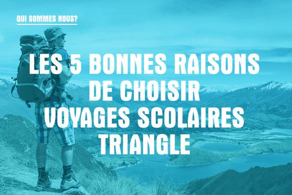 Les 5 bonnes raisons de choisir Voyages Scolaires TRIANGLE